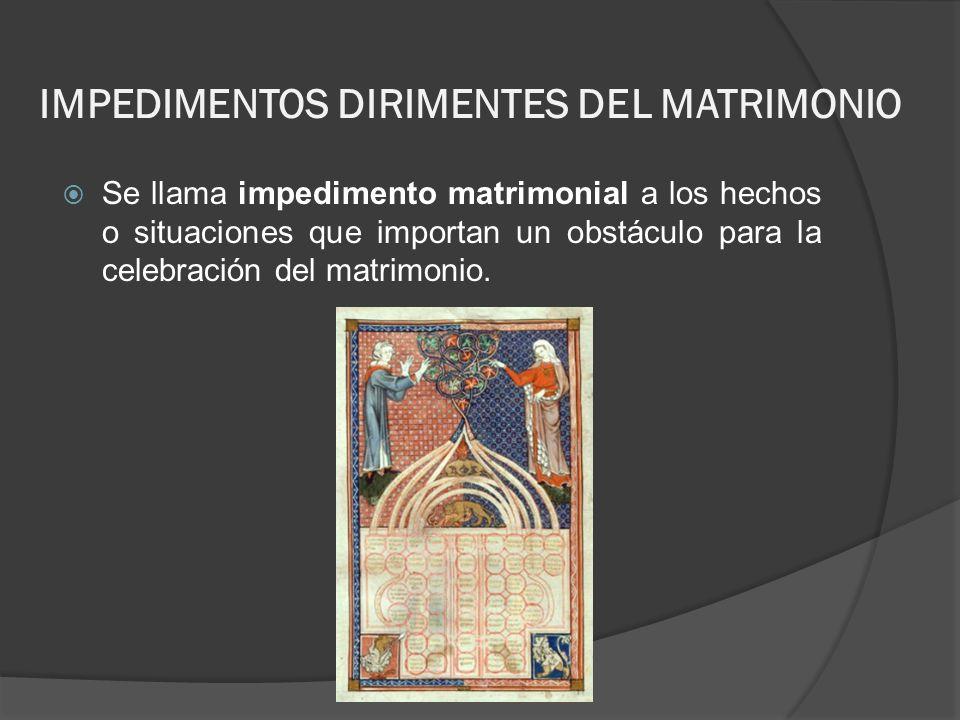 IMPEDIMENTOS DIRIMENTES DEL MATRIMONIO Se llama impedimento matrimonial a los hechos o situaciones que importan un obstáculo para la celebración del m
