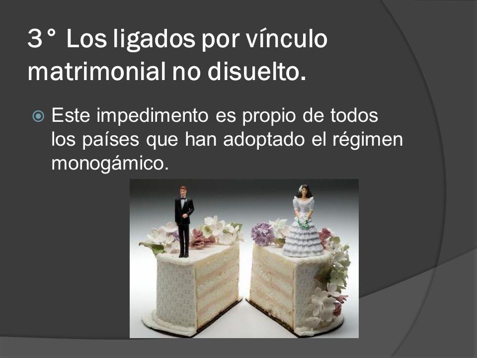 3° Los ligados por vínculo matrimonial no disuelto. Este impedimento es propio de todos los países que han adoptado el régimen monogámico.
