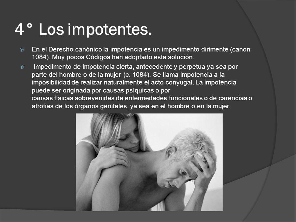 Impotencia Puede darse la impotencia de modo absoluto o relativo, según impida la realización del acto conyugal con cualquier persona del otro sexo, o solamente con algunas.