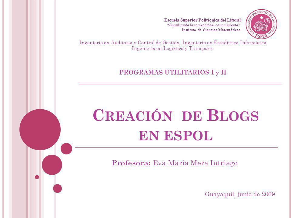 C REACIÓN DE B LOGS EN ESPOL Profesora: Eva María Mera Intriago Escuela Superior Politécnica del Litoral Impulsando la sociedad del conocimiento Insti