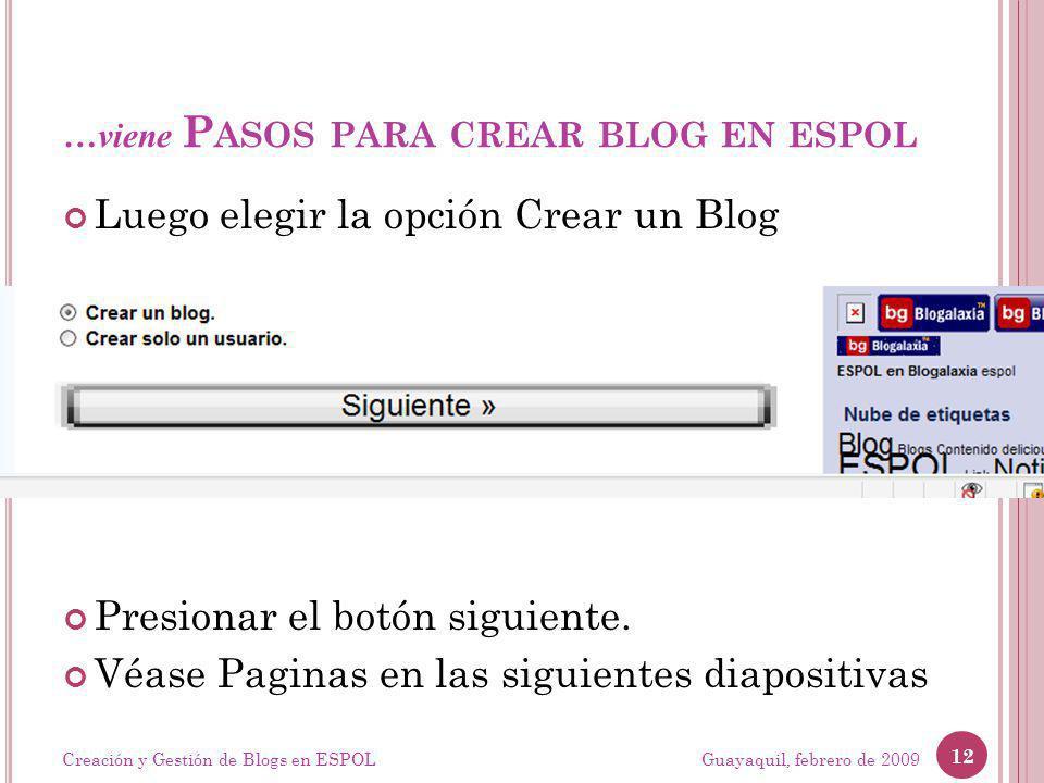 …viene P ASOS PARA CREAR BLOG EN ESPOL Luego elegir la opción Crear un Blog Presionar el botón siguiente. Véase Paginas en las siguientes diapositivas