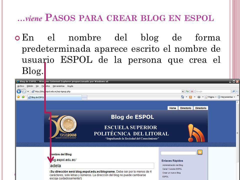 Guayaquil, febrero de 2009 16 Creación y Gestión de Blogs en ESPOL …viene P ASOS PARA CREAR BLOG EN ESPOL En el nombre del blog de forma predeterminada aparece escrito el nombre de usuario ESPOL de la persona que crea el Blog.