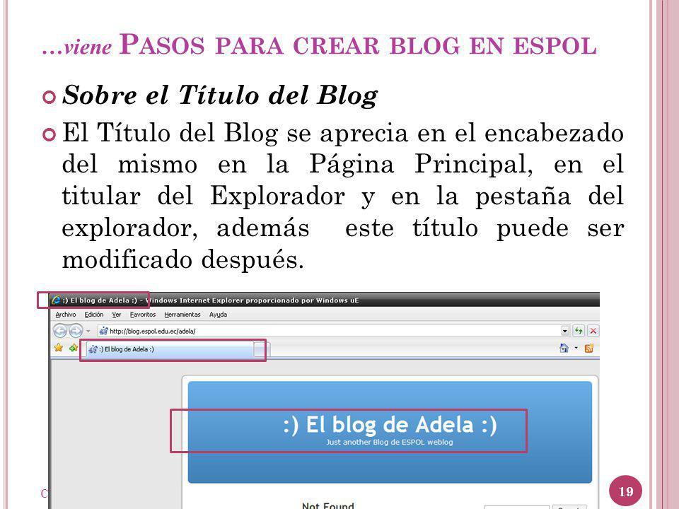 …viene P ASOS PARA CREAR BLOG EN ESPOL Sobre el Título del Blog El Título del Blog se aprecia en el encabezado del mismo en la Página Principal, en el titular del Explorador y en la pestaña del explorador, además este título puede ser modificado después.