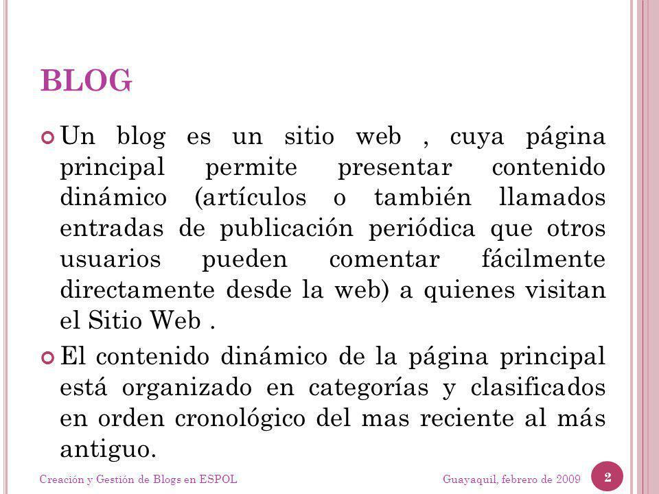 BLOG Un blog es un sitio web, cuya página principal permite presentar contenido dinámico (artículos o también llamados entradas de publicación periódica que otros usuarios pueden comentar fácilmente directamente desde la web) a quienes visitan el Sitio Web.