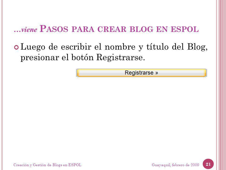 …viene P ASOS PARA CREAR BLOG EN ESPOL Luego de escribir el nombre y título del Blog, presionar el botón Registrarse. Guayaquil, febrero de 2009 21 Cr
