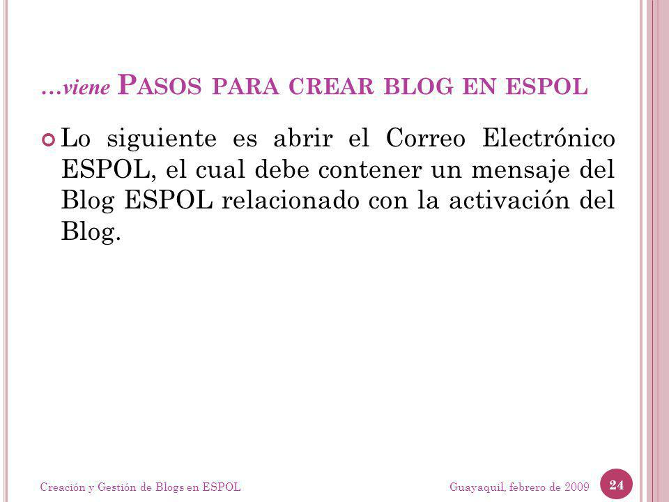 …viene P ASOS PARA CREAR BLOG EN ESPOL Lo siguiente es abrir el Correo Electrónico ESPOL, el cual debe contener un mensaje del Blog ESPOL relacionado con la activación del Blog.