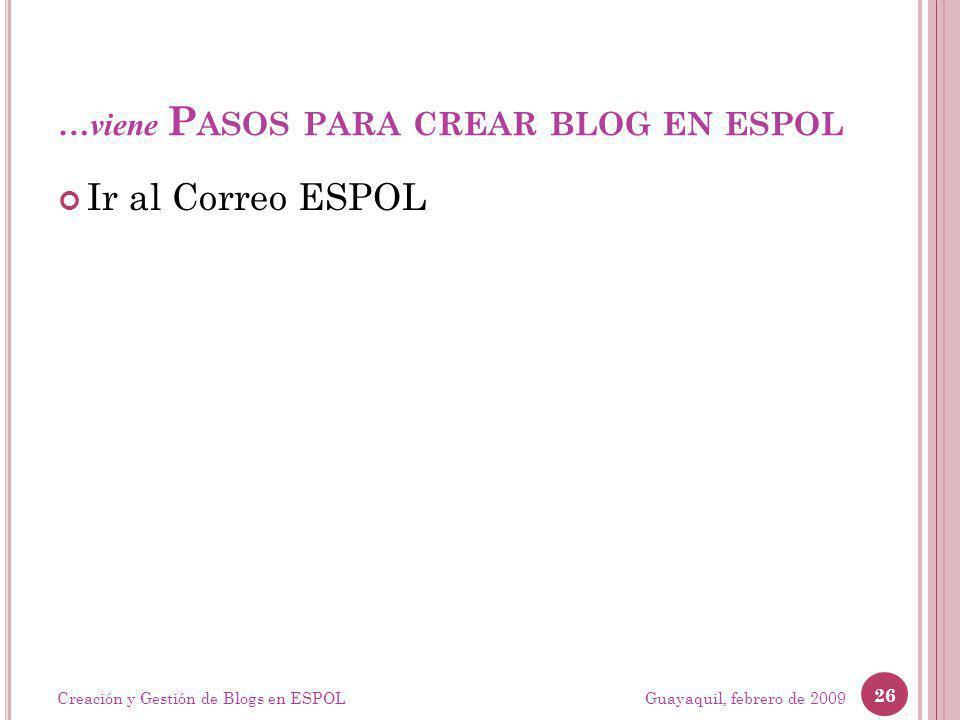 …viene P ASOS PARA CREAR BLOG EN ESPOL Ir al Correo ESPOL Guayaquil, febrero de 2009 26 Creación y Gestión de Blogs en ESPOL