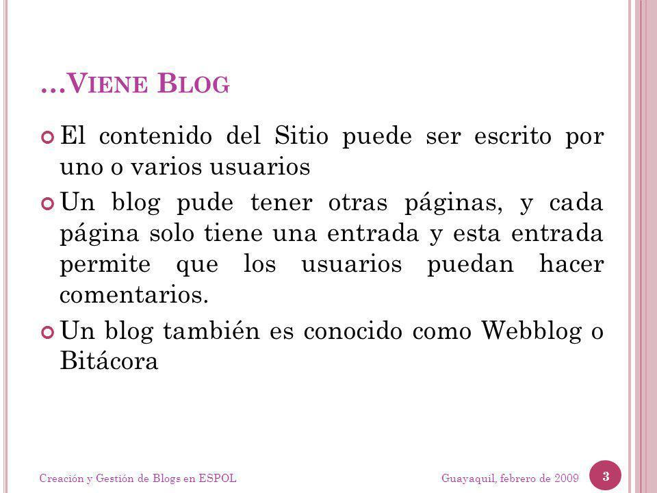 …V IENE B LOG El contenido del Sitio puede ser escrito por uno o varios usuarios Un blog pude tener otras páginas, y cada página solo tiene una entrad