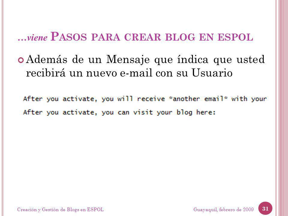 …viene P ASOS PARA CREAR BLOG EN ESPOL Además de un Mensaje que índica que usted recibirá un nuevo e-mail con su Usuario Guayaquil, febrero de 2009 31