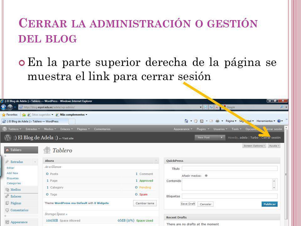 C ERRAR LA ADMINISTRACIÓN O GESTIÓN DEL BLOG En la parte superior derecha de la página se muestra el link para cerrar sesión Guayaquil, febrero de 2009 39 Creación y Gestión de Blogs en ESPOL