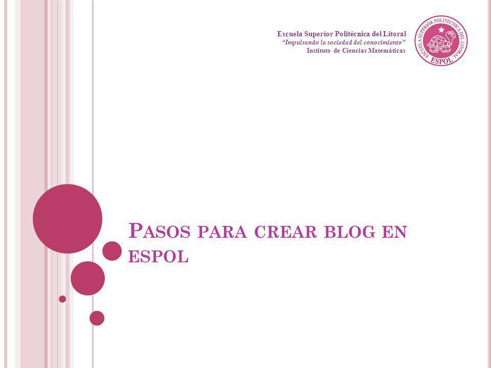 P ASOS PARA CREAR BLOG EN ESPOL Lo primero es tener una cuenta de correo electrónico ESPOL Luego visitar el URL: http://www.blog.espol.edu.ec El Sitio Web se muestra en la siguiente diapositiva Guayaquil, febrero de 2009 5 Creación y Gestión de Blogs en ESPOL Continúa…