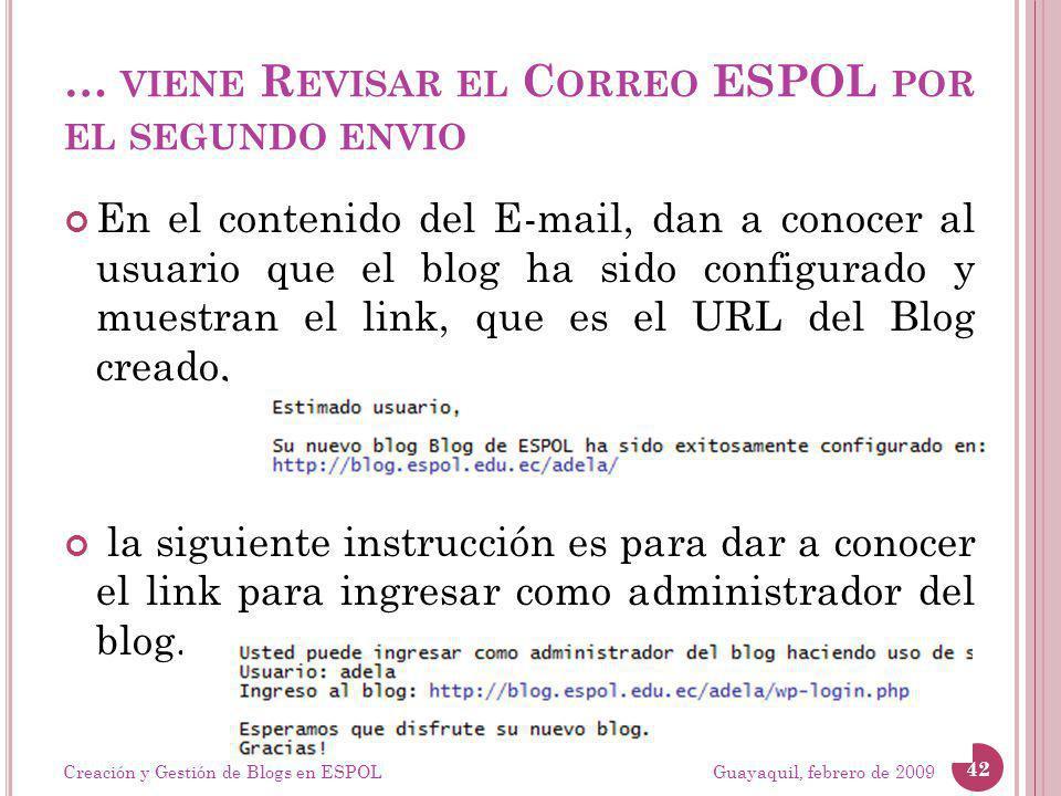 … VIENE R EVISAR EL C ORREO ESPOL POR EL SEGUNDO ENVIO En el contenido del E-mail, dan a conocer al usuario que el blog ha sido configurado y muestran el link, que es el URL del Blog creado, la siguiente instrucción es para dar a conocer el link para ingresar como administrador del blog.