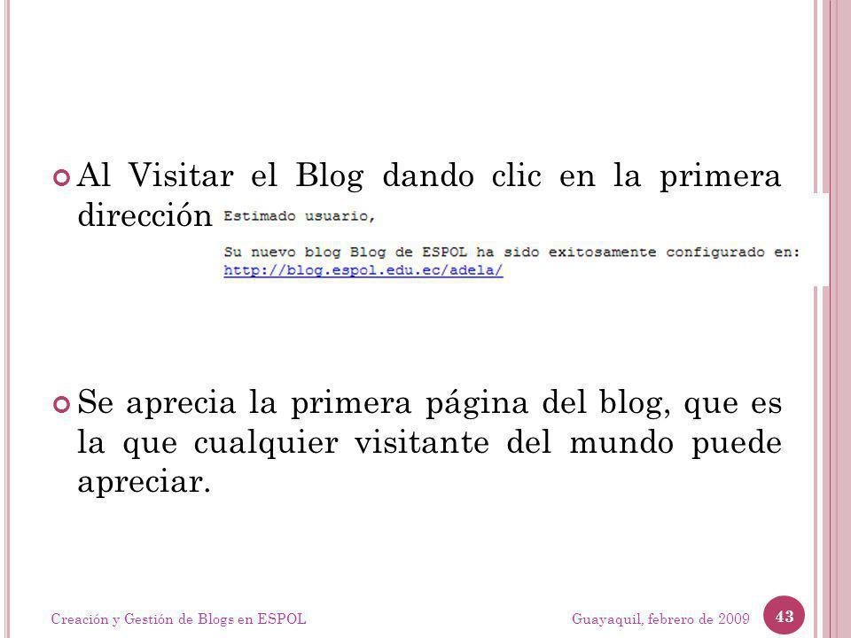 Guayaquil, febrero de 2009 43 Creación y Gestión de Blogs en ESPOL Al Visitar el Blog dando clic en la primera dirección Se aprecia la primera página del blog, que es la que cualquier visitante del mundo puede apreciar.