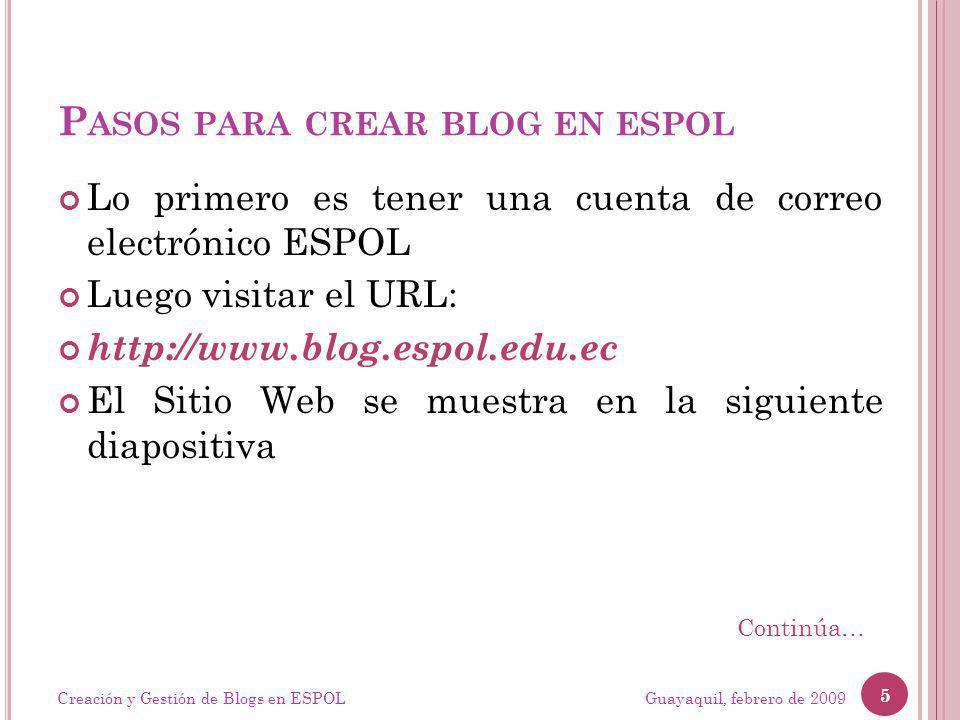 P ASOS PARA CREAR BLOG EN ESPOL Lo primero es tener una cuenta de correo electrónico ESPOL Luego visitar el URL: http://www.blog.espol.edu.ec El Sitio