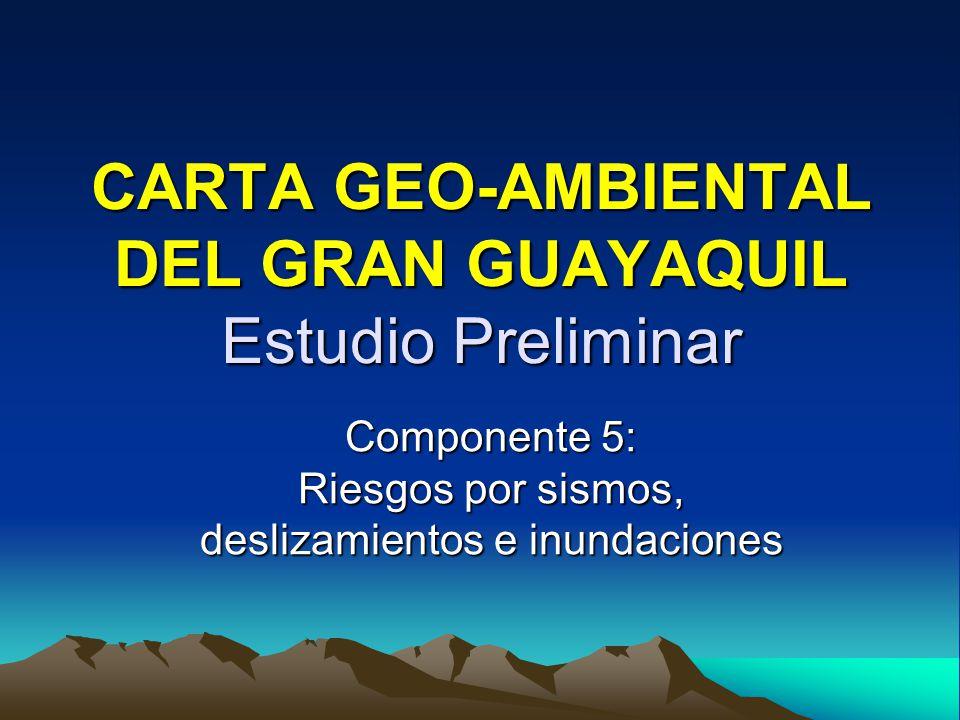 CARTA GEO-AMBIENTAL DEL GRAN GUAYAQUIL Estudio Preliminar Componente 5: Riesgos por sismos, deslizamientos e inundaciones