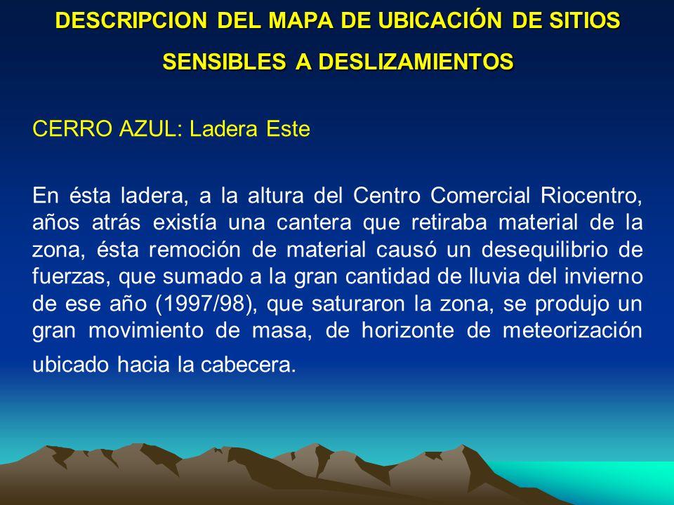 DESCRIPCION DEL MAPA DE UBICACIÓN DE SITIOS SENSIBLES A DESLIZAMIENTOS CERRO AZUL: Ladera Este En ésta ladera, a la altura del Centro Comercial Riocen