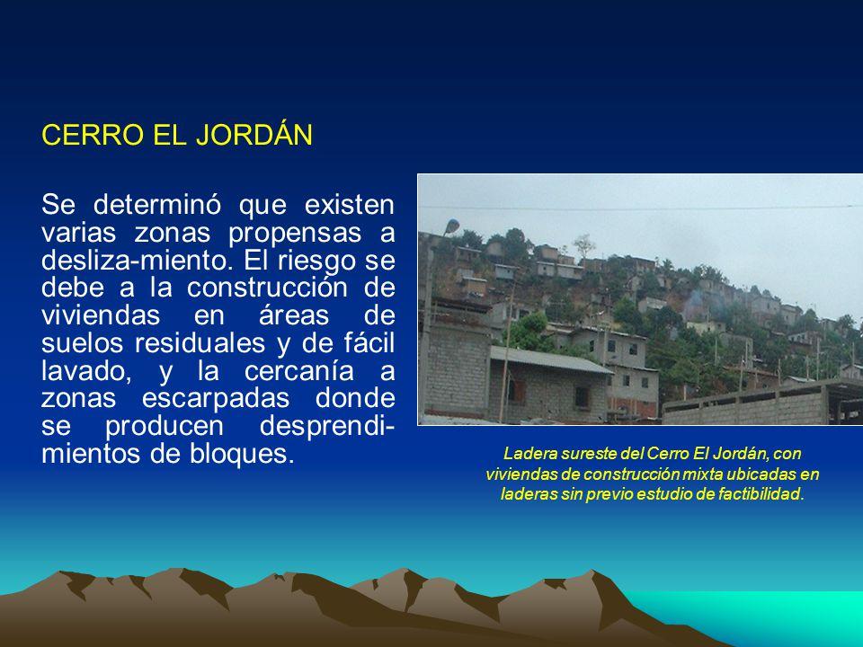 CERRO EL JORDÁN Se determinó que existen varias zonas propensas a desliza-miento. El riesgo se debe a la construcción de viviendas en áreas de suelos