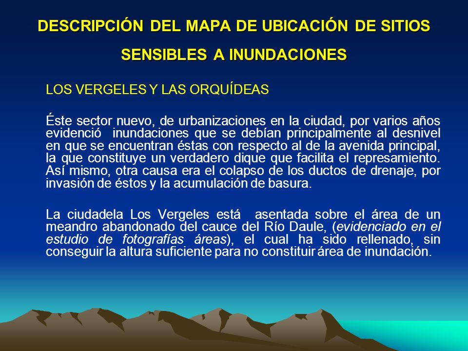 DESCRIPCIÓN DEL MAPA DE UBICACIÓN DE SITIOS SENSIBLES A INUNDACIONES LOS VERGELES Y LAS ORQUÍDEAS Éste sector nuevo, de urbanizaciones en la ciudad, p