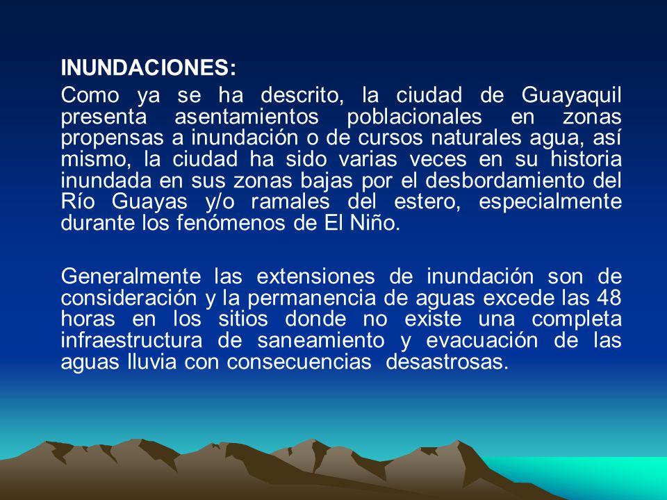 INUNDACIONES: Como ya se ha descrito, la ciudad de Guayaquil presenta asentamientos poblacionales en zonas propensas a inundación o de cursos naturale