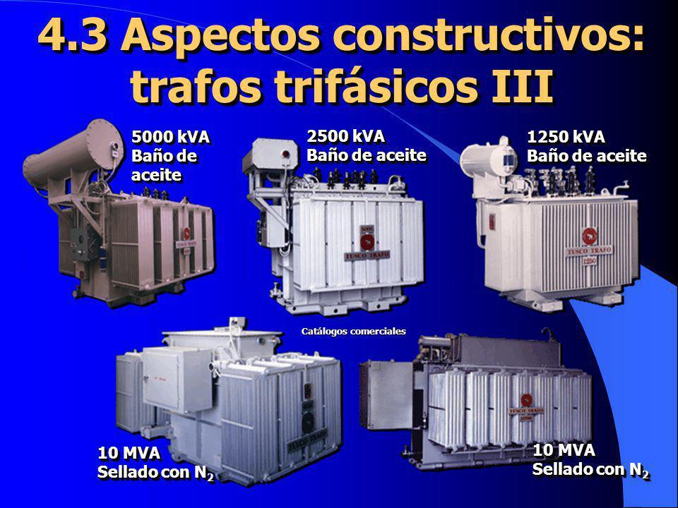 4.3 Aspectos constructivos: trafos trifásicos III 5000 kVA Baño de aceite 5000 kVA Baño de aceite 2500 kVA Baño de aceite 2500 kVA Baño de aceite 1250