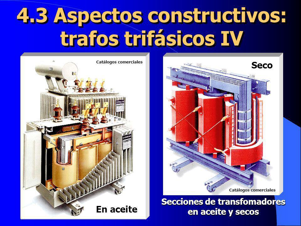 4.3 Aspectos constructivos: trafos trifásicos IV Secciones de transfomadores en aceite y secos En aceite Seco Catálogos comerciales Catálogos comercia