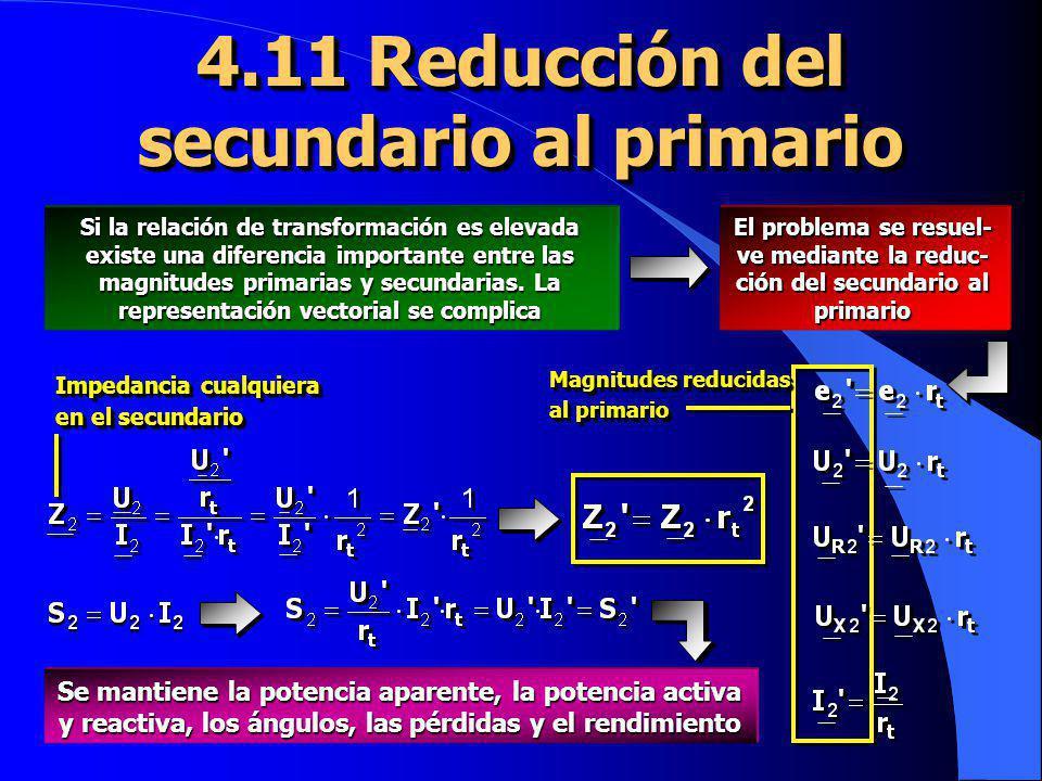4.11 Reducción del secundario al primario Si la relación de transformación es elevada existe una diferencia importante entre las magnitudes primarias