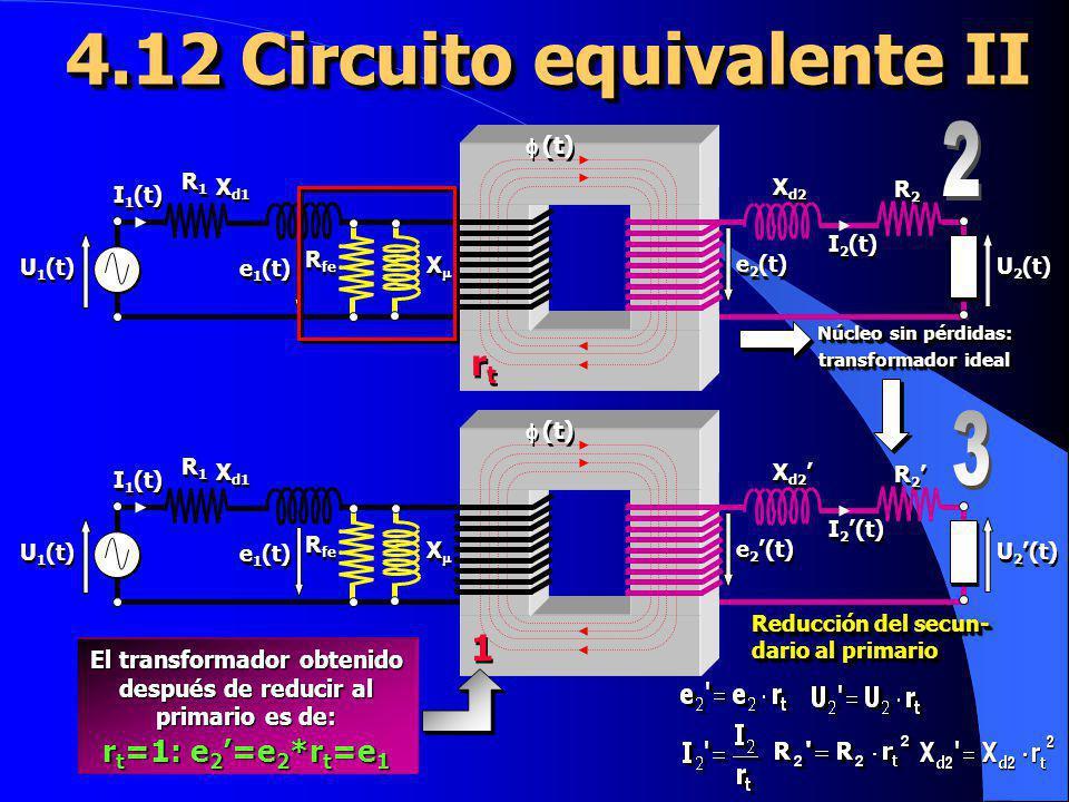 4.12 Circuito equivalente II Núcleo sin pérdidas: transformador ideal Reducción del secun- dario al primario El transformador obtenido después de redu