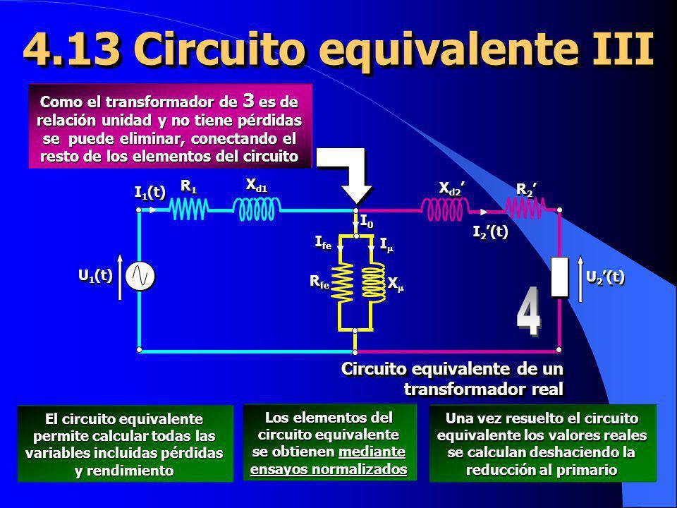 4.13 Circuito equivalente III Como el transformador de 3 es de relación unidad y no tiene pérdidas se puede eliminar, conectando el resto de los eleme