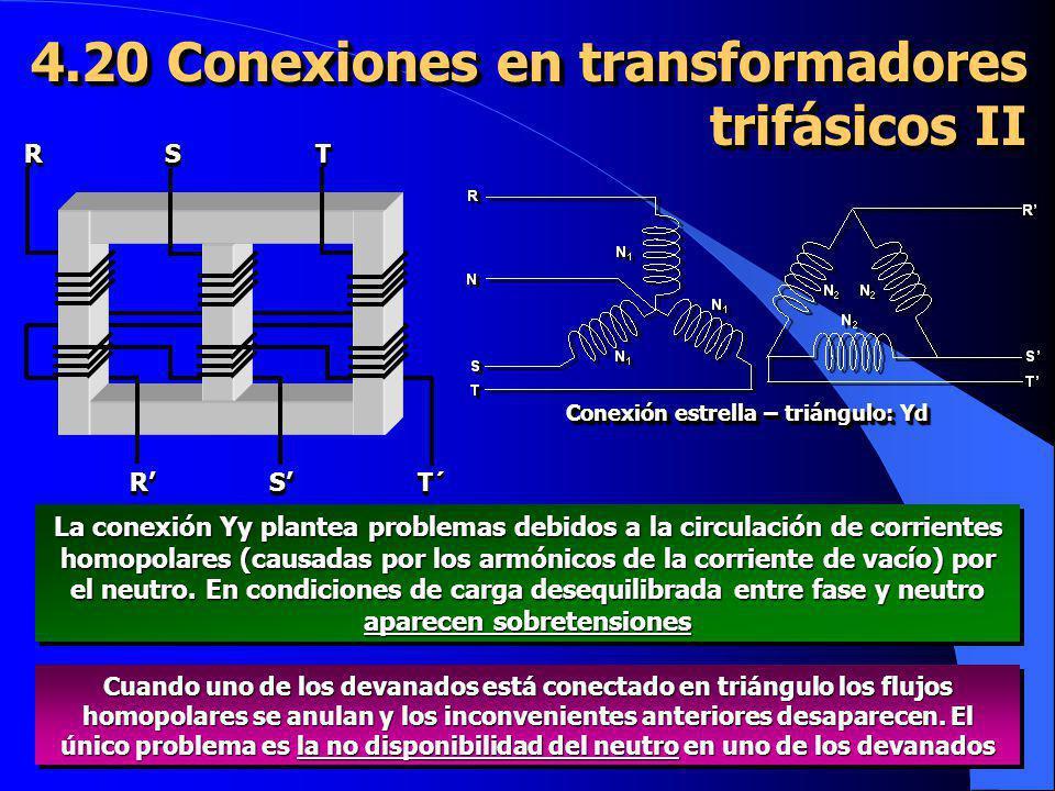 4.20 Conexiones en transformadores trifásicos II RRSSTTRRSST´T´ Conexión estrella – triángulo: Yd La conexión Yy plantea problemas debidos a la circul