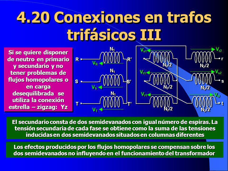 4.20 Conexiones en trafos trifásicos III Si se quiere disponer de neutro en primario y secundario y no tener problemas de flujos homopolares o en carg