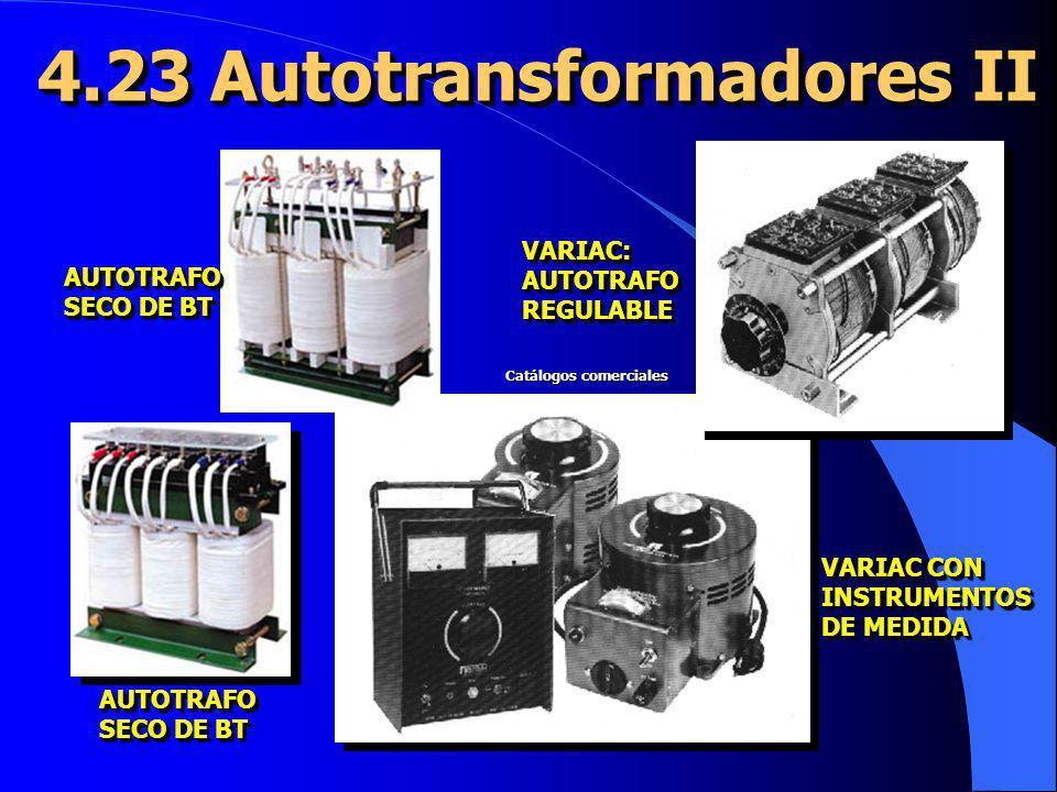 4.23 Autotransformadores II AUTOTRAFO SECO DE BT AUTOTRAFO AUTOTRAFO AUTOTRAFO VARIAC: AUTOTRAFO REGULABLE VARIAC CON INSTRUMENTOS DE MEDIDA VARIAC CO