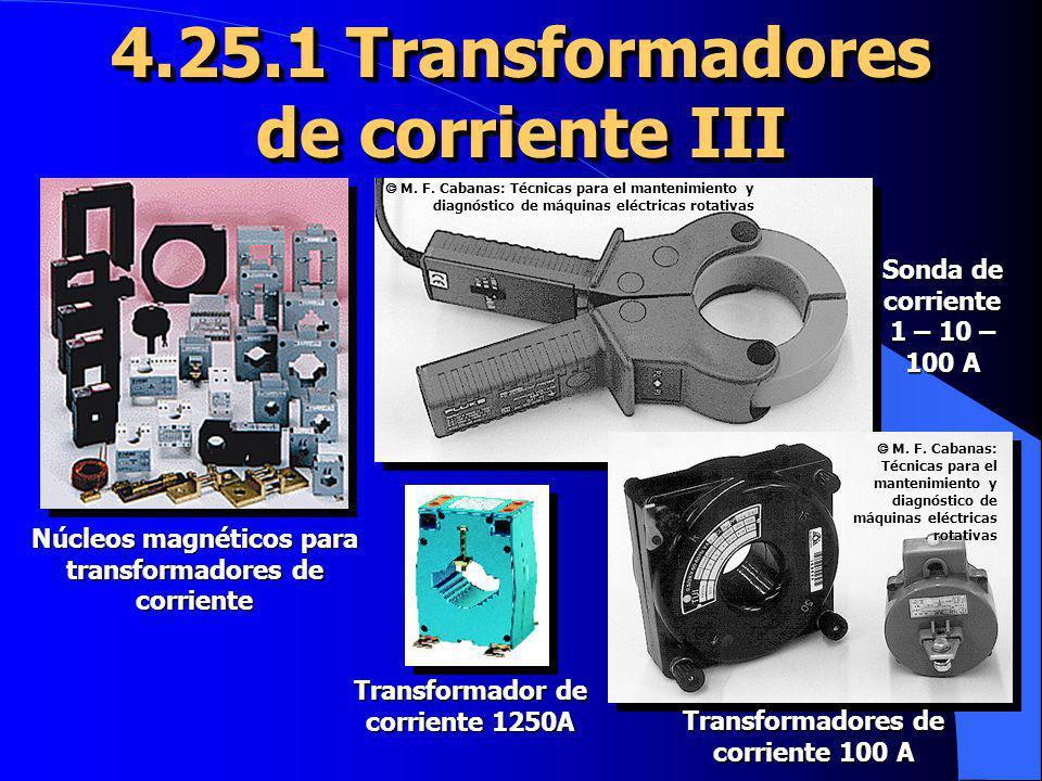 4.25.1 Transformadores de corriente III Núcleos magnéticos para transformadores de corriente Sonda de corriente 1 – 10 – 100 A Transformador de corrie