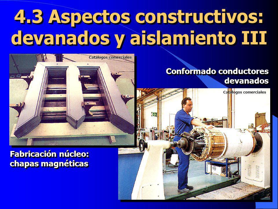 4.3 Aspectos constructivos: devanados y aislamiento III Fabricación núcleo: chapas magnéticas Conformado conductores devanados Catálogos comerciales C