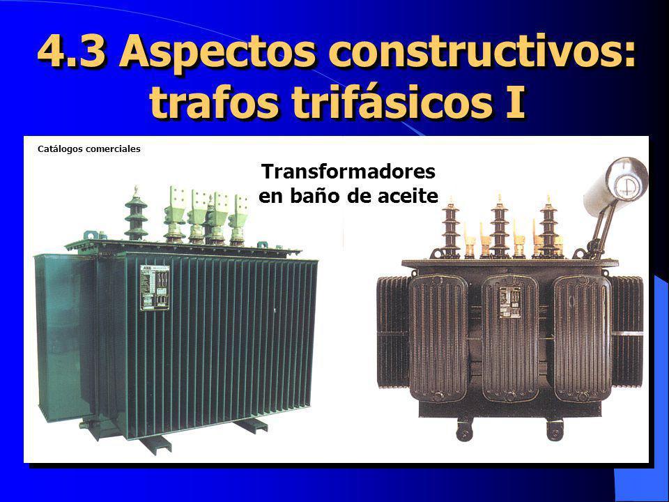 4.3 Aspectos constructivos: trafos trifásicos I Transformadores en baño de aceite Catálogos comerciales Catálogos comerciales
