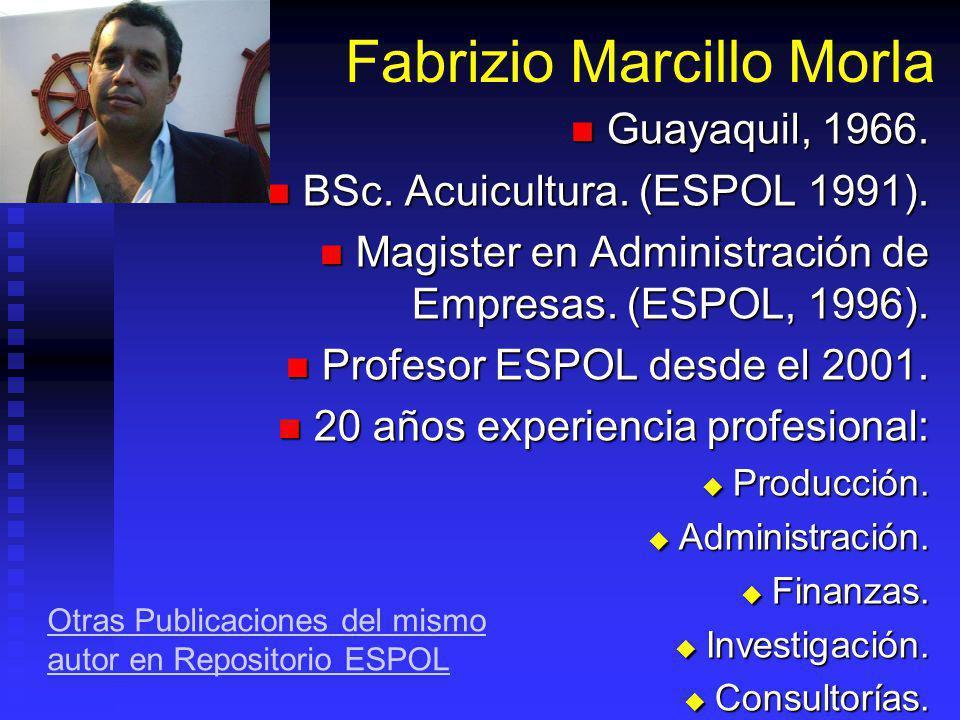 Fabrizio Marcillo Morla Guayaquil, 1966. Guayaquil, 1966. BSc. Acuicultura. (ESPOL 1991). BSc. Acuicultura. (ESPOL 1991). Magister en Administración d