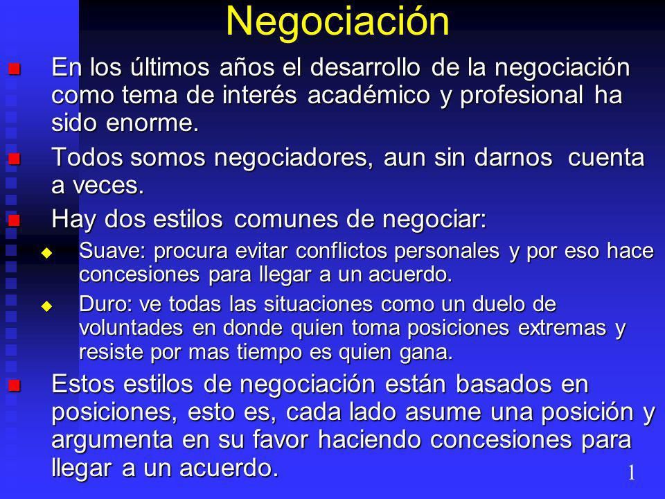 Negociación En los últimos años el desarrollo de la negociación como tema de interés académico y profesional ha sido enorme. En los últimos años el de