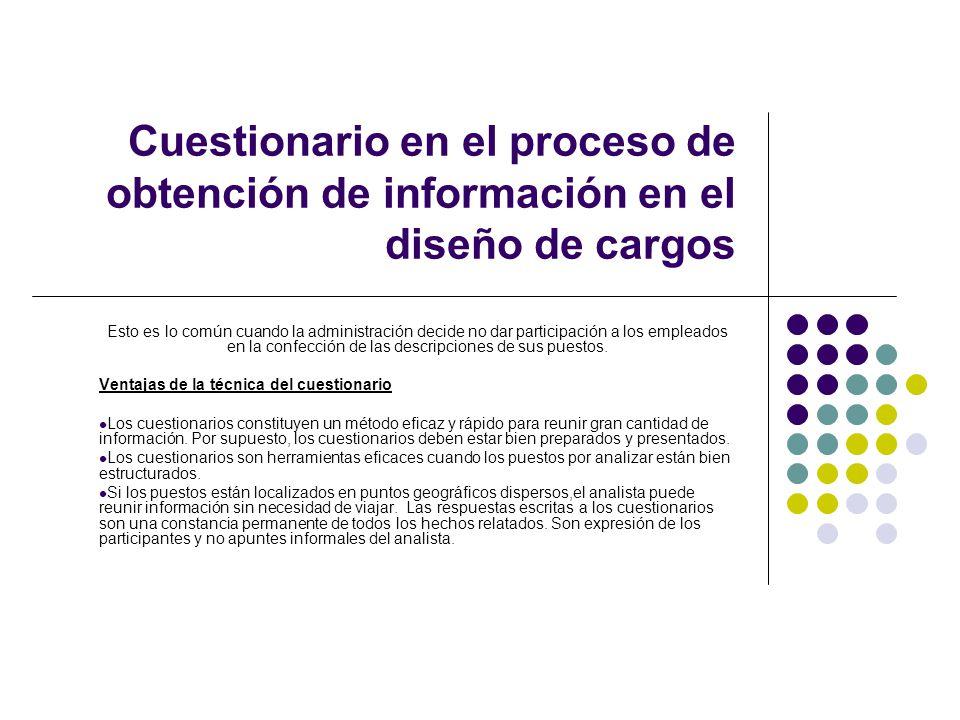 Cuestionario en el proceso de obtención de información en el diseño de cargos Esto es lo común cuando la administración decide no dar participación a los empleados en la confección de las descripciones de sus puestos.