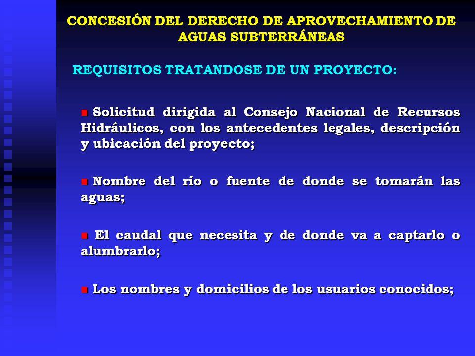 CONCESIÓN DEL DERECHO DE APROVECHAMIENTO DE AGUAS SUBTERRÁNEAS Solicitud dirigida al Consejo Nacional de Recursos Hidráulicos, con los antecedentes le