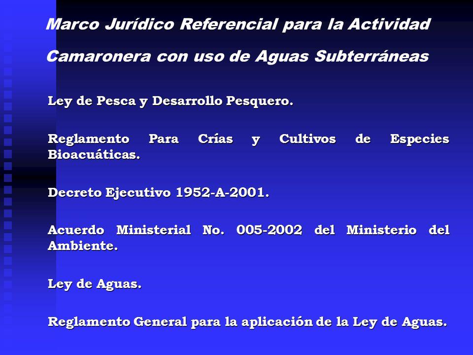 Marco Jurídico Referencial para la Actividad Camaronera con uso de Aguas Subterráneas Ley de Pesca y Desarrollo Pesquero. Reglamento Para Crías y Cult