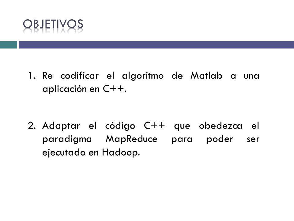 1.Re codificar el algoritmo de Matlab a una aplicación en C++. 2.Adaptar el código C++ que obedezca el paradigma MapReduce para poder ser ejecutado en