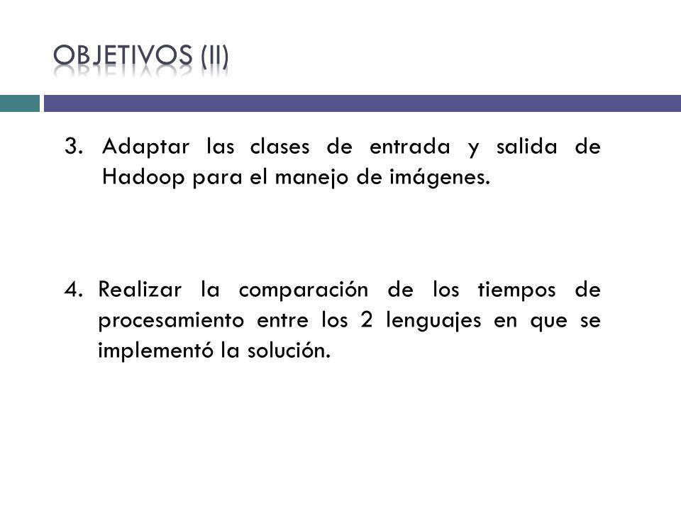 3.Adaptar las clases de entrada y salida de Hadoop para el manejo de imágenes. 4.Realizar la comparación de los tiempos de procesamiento entre los 2 l