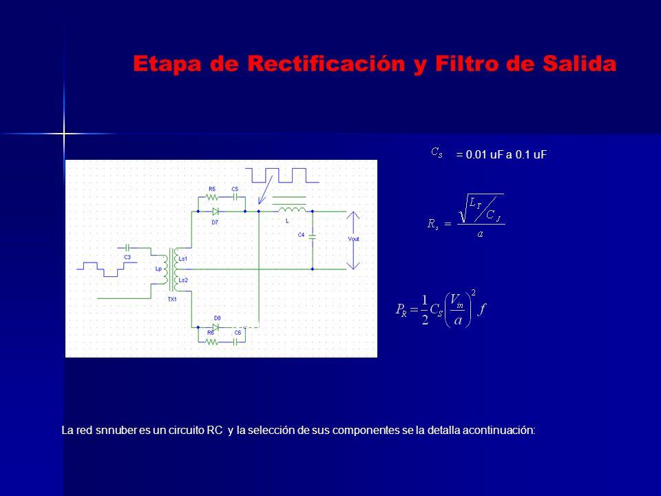 Etapa de Rectificación y Filtro de Salida La red snnuber es un circuito RC y la selección de sus componentes se la detalla acontinuación: = 0.01 uF a