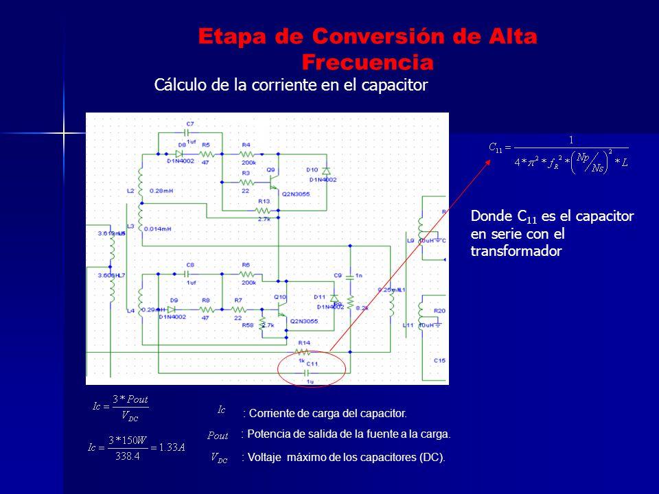 Etapa de Conversión de Alta Frecuencia : Corriente de carga del capacitor. : Potencia de salida de la fuente a la carga. : Voltaje máximo de los capac