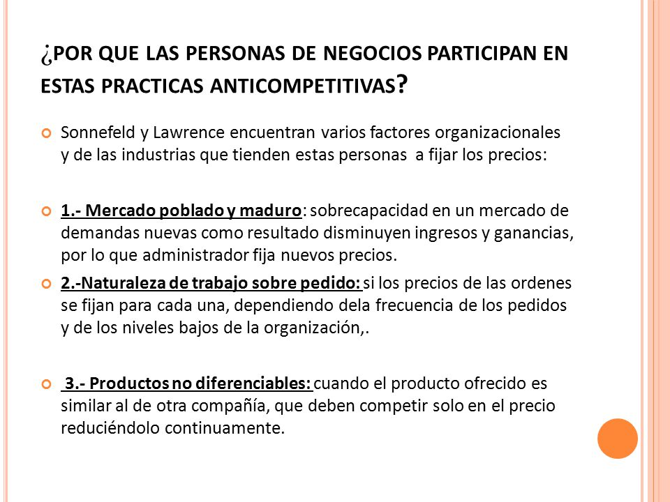 ¿ POR QUE LAS PERSONAS DE NEGOCIOS PARTICIPAN EN ESTAS PRACTICAS ANTICOMPETITIVAS .
