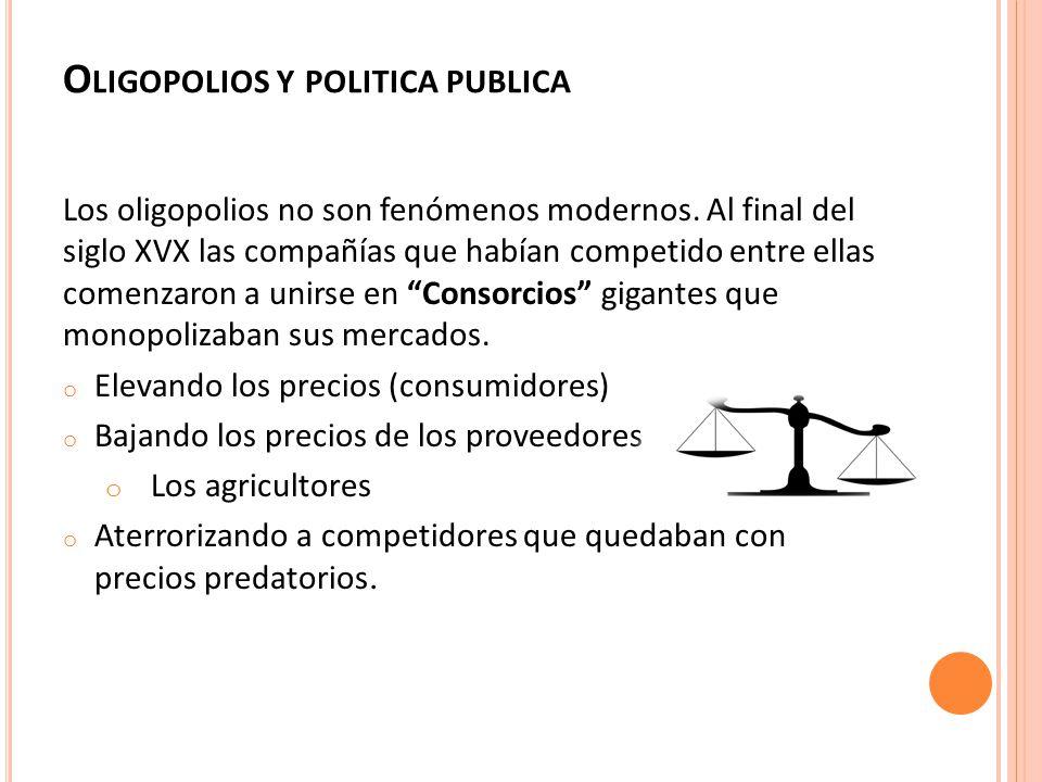 O LIGOPOLIOS Y POLITICA PUBLICA Los oligopolios no son fenómenos modernos.