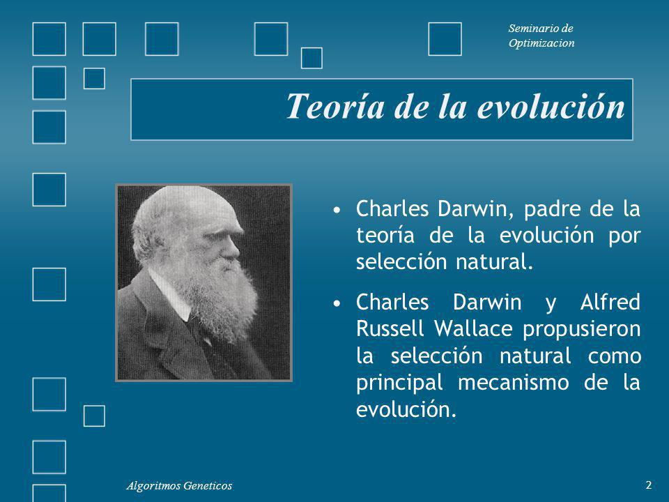 Seminario de Optimizacion Algoritmos Geneticos 2 Teoría de la evolución Charles Darwin, padre de la teoría de la evolución por selección natural.