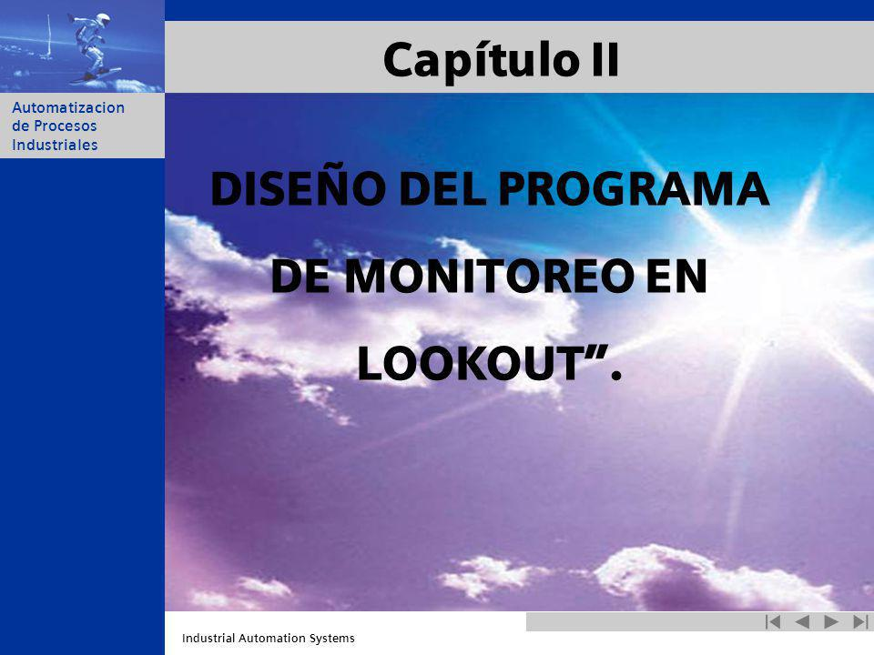Industrial Automation Systems Automatizacion de Procesos Industriales Capítulo II DISEÑO DEL PROGRAMA DE MONITOREO EN LOOKOUT.