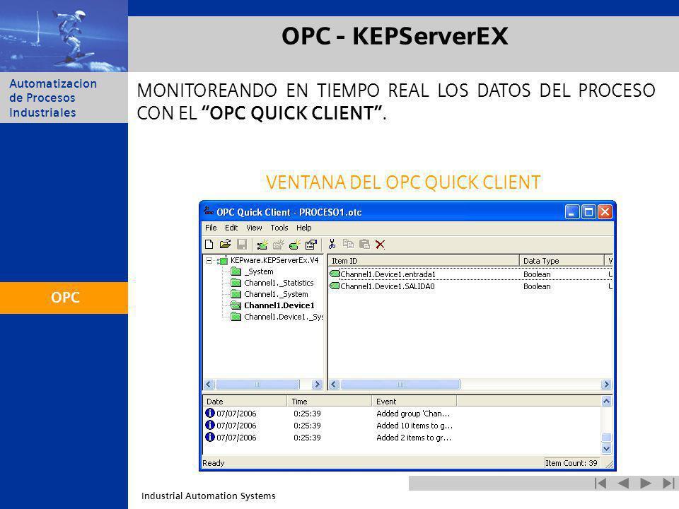 Industrial Automation Systems Automatizacion de Procesos Industriales OPC - KEPServerEX MONITOREANDO EN TIEMPO REAL LOS DATOS DEL PROCESO CON EL OPC Q