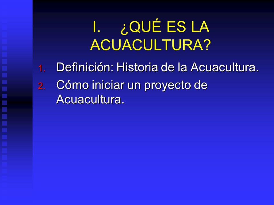 I.¿QUÉ ES LA ACUACULTURA.1. Definición: Historia de la Acuacultura.