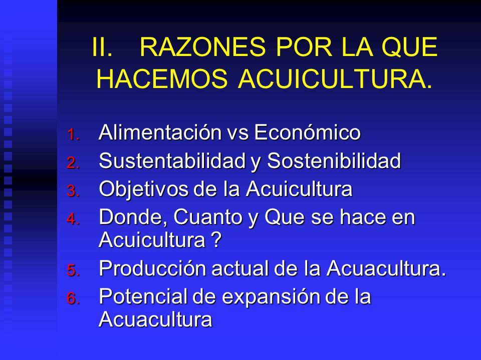 II.RAZONES POR LA QUE HACEMOS ACUICULTURA.1. Alimentación vs Económico 2.